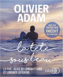 La tête sous l'eau / Olivier Adam, aut.   Adam, Olivier. Auteur