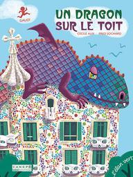 Un dragon sur le toit : Gaudi / Cécile Alix, Fred Sochard | Alix, Cécile. Auteur