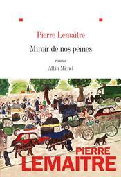 Miroir de nos peines / Pierre Lemaitre | Lemaitre, Pierre. Auteur