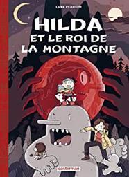 Hilda et le roi de la montagne. 6 / Luke Pearson | Pearson, Luke. Auteur. Illustrateur