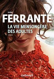 La vie mensongère des adultes / Elena Ferrante   Ferrante, Elena. Auteur