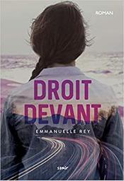 Droit devant / Emmanuelle Rey   Rey, Emmanuelle. Auteur
