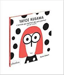Yayoi kusama - l'artiste qui mettait des points partout (et s'en fichait) / Fausto Gilberti   Gilberti, Fausto