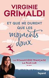 Et que ne durent que les moments doux / Virginie Grimaldi | Virginie Grimaldi. Auteur