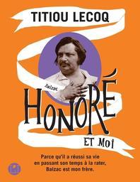 Honoré et moi : parce qu'il a réussi sa vie en passant son temps à la rater, Balzac est mon frère / Titiou Lecoq | Lecoq, Titiou. Auteur
