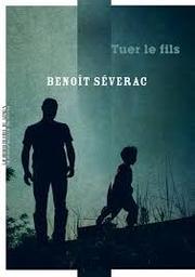 Tuer le fils / Benoît Séverac | Séverac, Benoît. Auteur