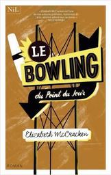 Le Bowling du Point du Jour / Elizabeth McCracken | McCracken, Elizabeth. Auteur