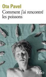 Comment j'ai rencontré les poissons / Ota Pavel | Pavel, Ota. Auteur