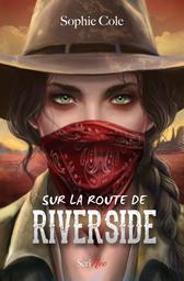 Sur la route de Riverside / Sophie Cole | Cole, Sophie. Auteur