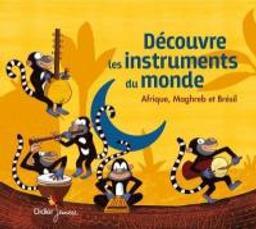 Découvre les instruments du monde : Afrique, Maghreb et Brésil / Jean-Christophe Hoarau | Hoarau, Jean-Christophe
