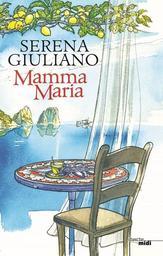 Mamma Maria / Serena Giuliano | Giuliano, Serena. Auteur