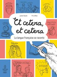Et cetera, et cetera : la langue française se raconte / Julien Soulié, M. la Mine | Soulié, Julien. Auteur