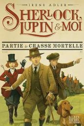 Partie de chasse mortelle : Sherlock, Lupin & moi . 9 / Irene Adler   Adler, Irène - Auteur du texte. Auteur