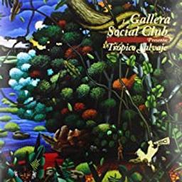 Tropico salvaje / La Gallera Social Club | La Gallera Social Club