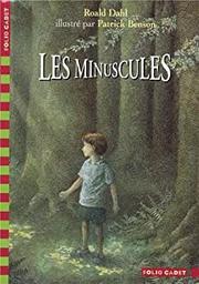 Les minuscules / Roald Dahl | Dahl, Roald. Auteur
